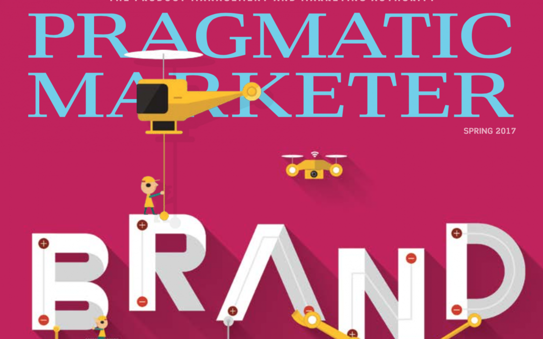 Pragmatic Marketing Magazine – Branding: The Other Half of your Go-To-Market Journey