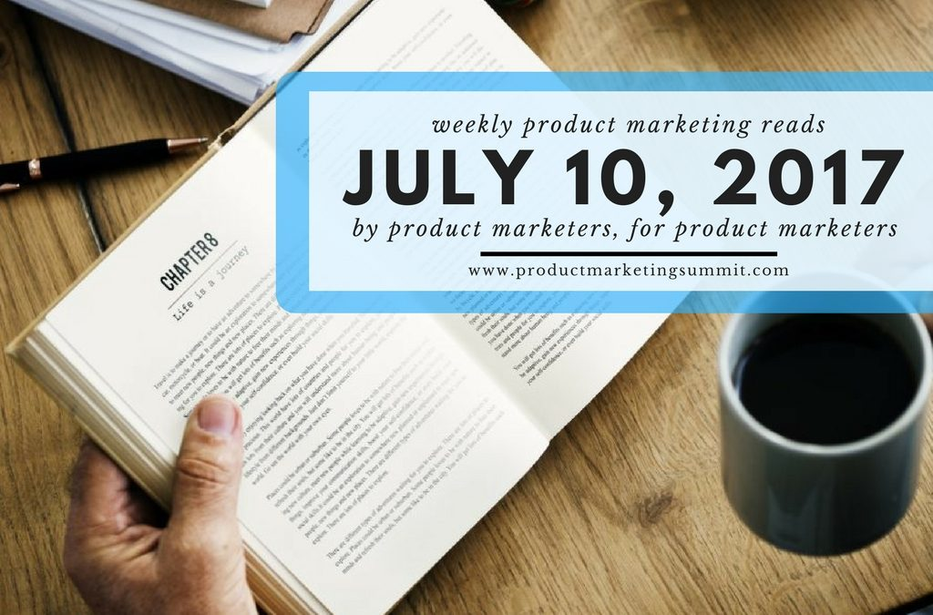 "Weekly Product Marketing Reads (7/10/17) – Soft skills advice from a weapons disposal technician, Salesforce's ""State of Marketing"" report & SMOPS/RevOps"