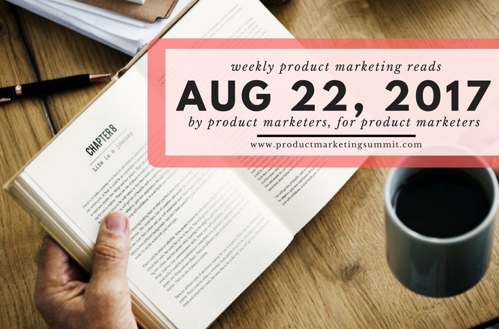 Weekly Product Marketing Reads (8/22/17) – In-app growth strategies, inventing new products by revisiting your customer & caring less