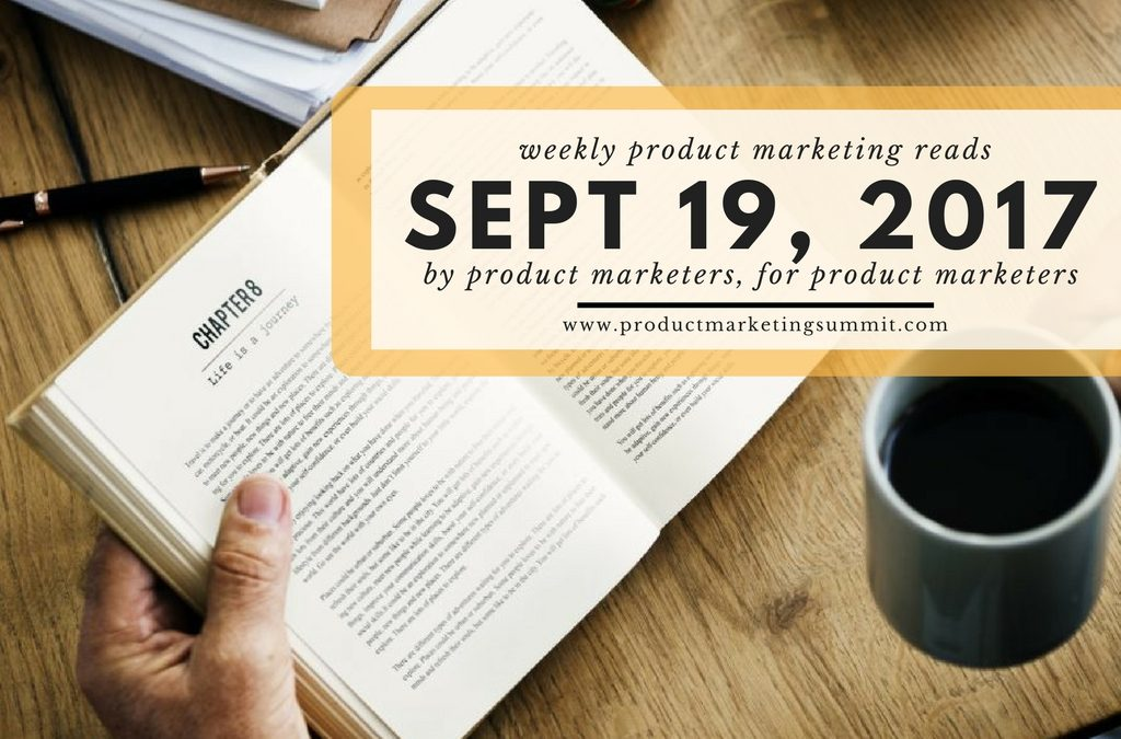 Weekly Product Marketing Reads (9/19/17) – The best cold sales email I've ever seen, product haters gonna hate & why NPS detractors are more valuable than promoters