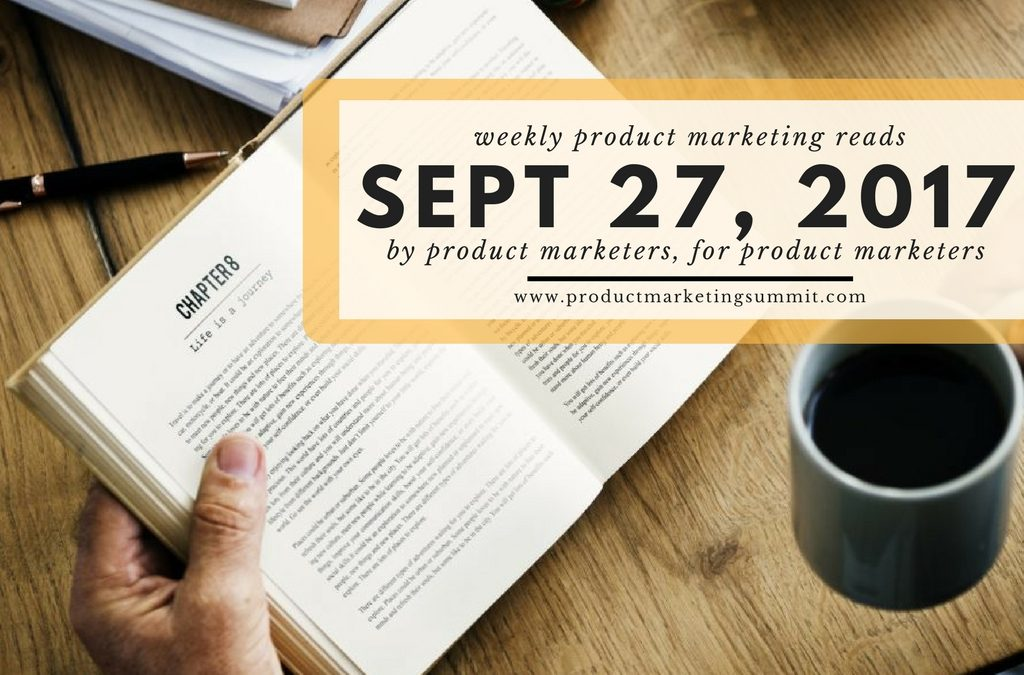 Weekly Product Marketing Reads (9/27/17) – 10 types of sales enablement content, bagels & loyalty, telling a great story